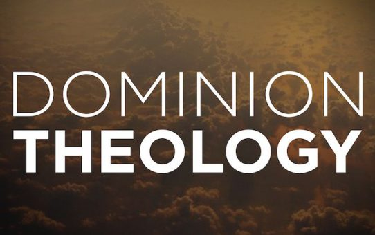 Dominion Theology - Its Origin, Development and Place in Christian Thinking